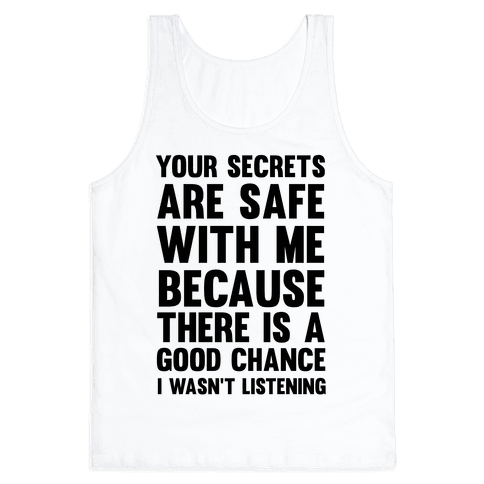 Your Secrets Are Safe With Me Because There Is A Good Chance I Wasn't Listening Tank Top