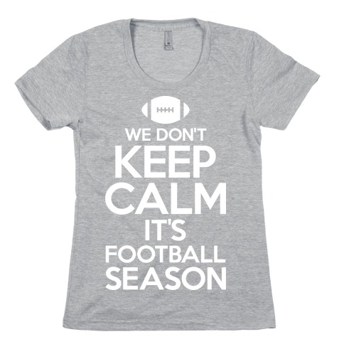 We Don't Keep Calm It's Football Season Womens T-Shirt