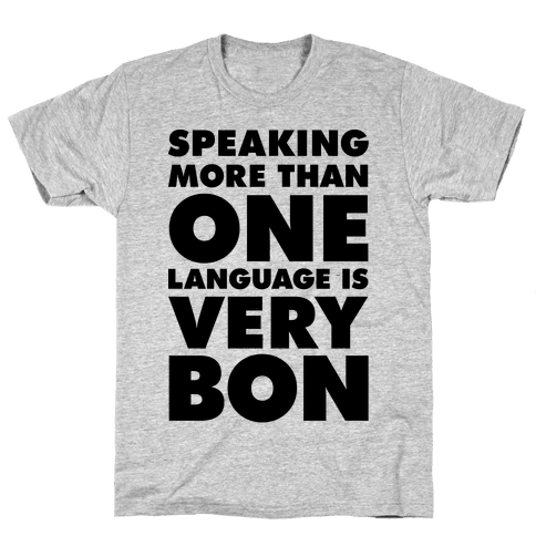 Speaking More Than One Language is Very Bon Mens T-Shirt