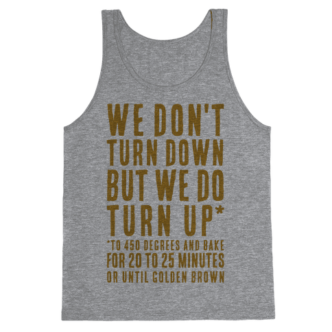 We Don't Turn Down We Turn Up to 450 Degrees Tank Top