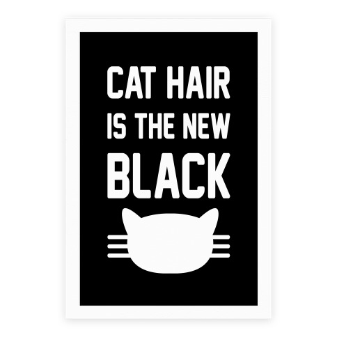 Cat Hair Is The New Black Poster