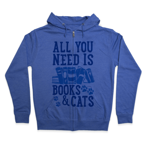 All You Need Is Books And Cats Zip Hoodie