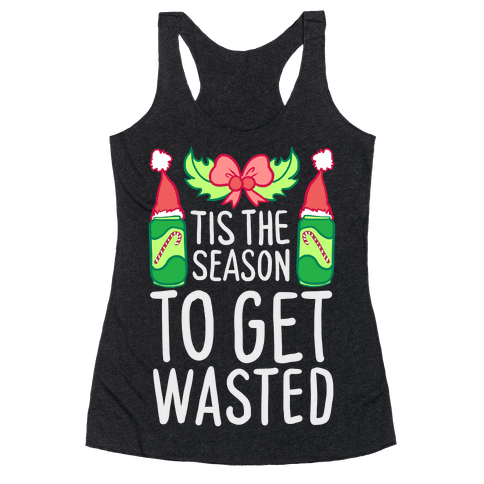 Tis The Season To Get Wasted Racerback Tank Top