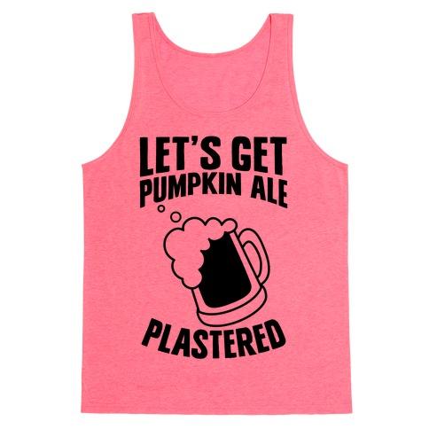 Let's Get Pumpkin Ale Plastered Tank Top