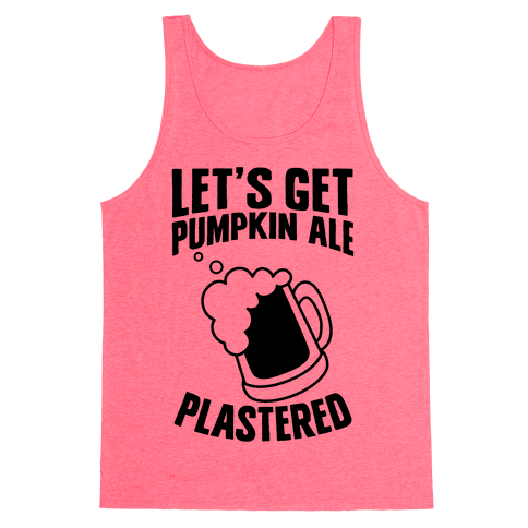 Let's Get Pumpkin Ale Plastered Tank Top