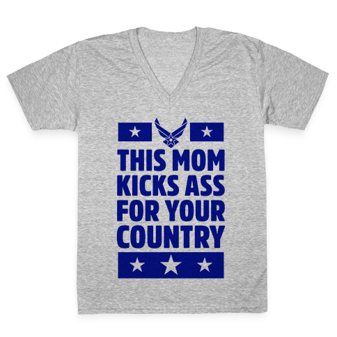 This Mom Kicks Ass For Your Country (Air Force) V-Neck Tee Shirt