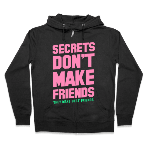 Secrets Don't Make Friends Zip Hoodie