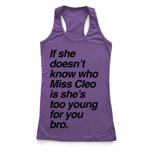 If She Doesn't Know Who Miss Cleo Is She's Too Young For You Bro Racerback Tank Top