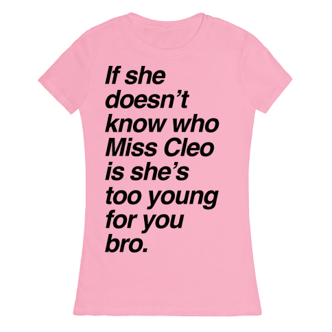 If She Doesn't Know Who Miss Cleo Is She's Too Young For You Bro Womens T-Shirt