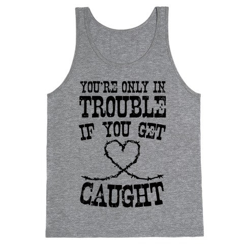 You're Only In Trouble If You Get Caught Tank Top