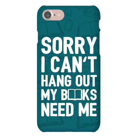 Sorry I Can't Hang Out My Books Need Me Phone Case