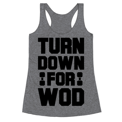 Turn Down For Wod Racerback Tank Top