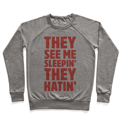 They See Me Sleepin' They Hatin' Pullover