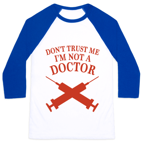 Don't Trust Me I'm Not A Doctor Baseball Tee