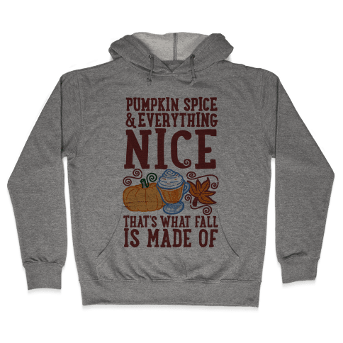 Pumpkin Spice and Everything Nice Hooded Sweatshirt