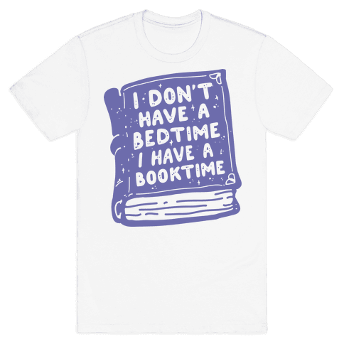 I Don't Have a Bedtime I Have a Booktime Mens T-Shirt