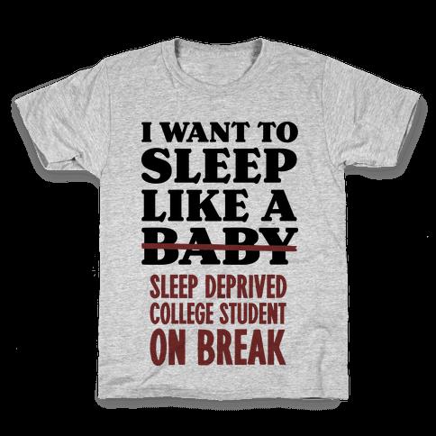 I Want to Sleep Like a Sleep Deprived College Student On Break Kids T-Shirt