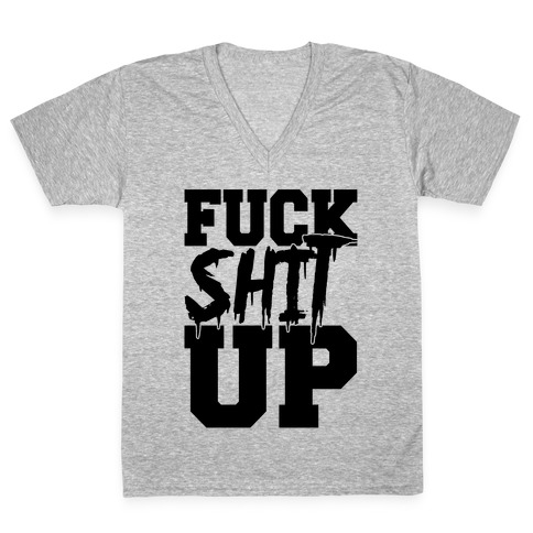 F*** Shit Up V-Neck Tee Shirt