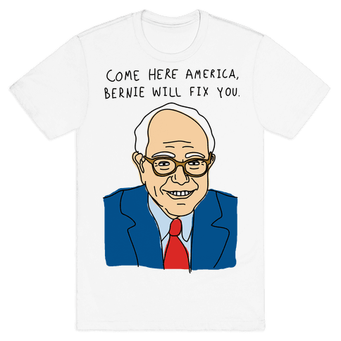 Come Here America, Bernie Will Fix You