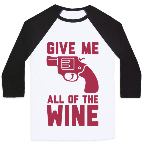 Give Me all of the Wine Baseball Tee