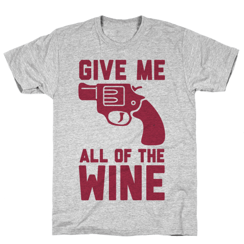 Give Me all of the Wine Mens T-Shirt