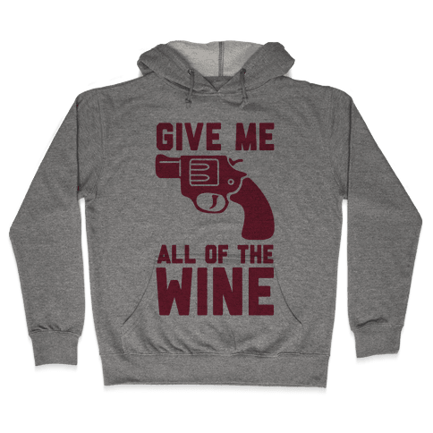 Give Me all of the Wine Hooded Sweatshirt