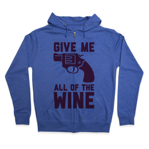 Give Me all of the Wine Zip Hoodie