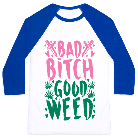 Bad Bitch Good Weed Baseball Tee