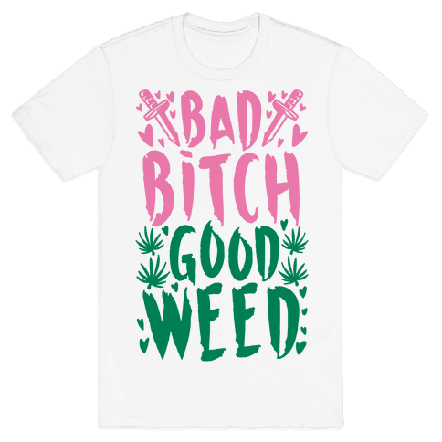 Bad Bitch Good Weed Mens T-Shirt