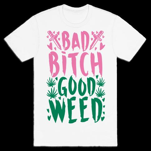 Bad Bitch Good Weed Mens T-Shirt