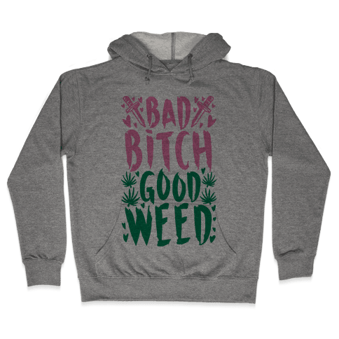 Bad Bitch Good Weed Hooded Sweatshirt
