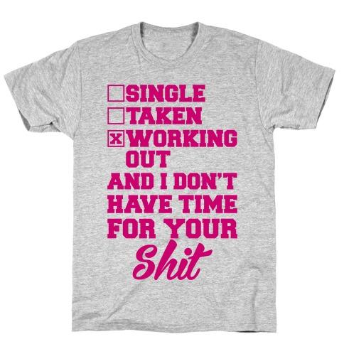 Single. Taken. Working Out. T-Shirt