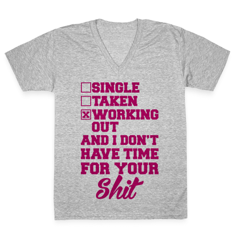 Single. Taken. Working Out. V-Neck Tee Shirt