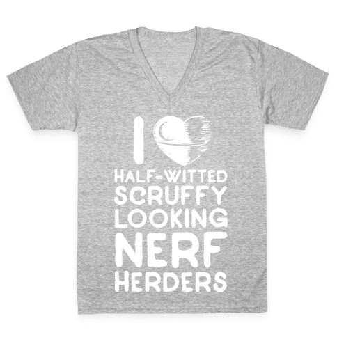 I Love Half-Witted Scruffy Looking Nerf Herders V-Neck Tee Shirt