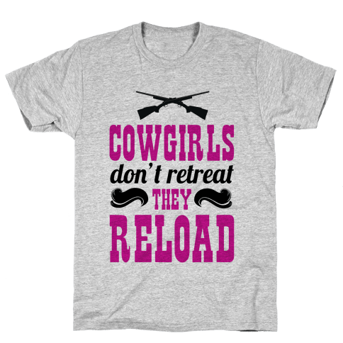Cowgirls Don't Retreat. They Reload! Mens T-Shirt