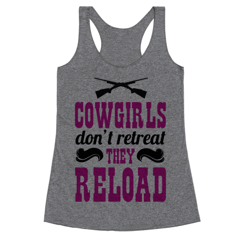 Cowgirls Don't Retreat. They Reload! Racerback Tank Top