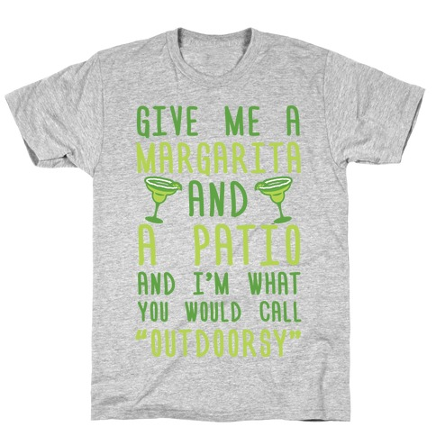 Give Me A Margarita And A Patio And I'm What You Would Call Outdoorsy T-Shirt