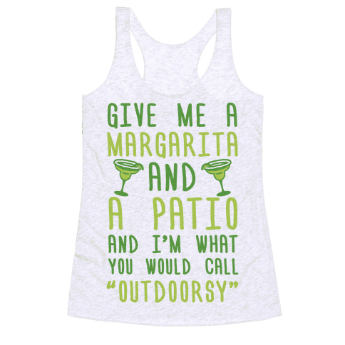 Give Me A Margarita And A Patio And I'm What You Would Call Outdoorsy Racerback Tank Top