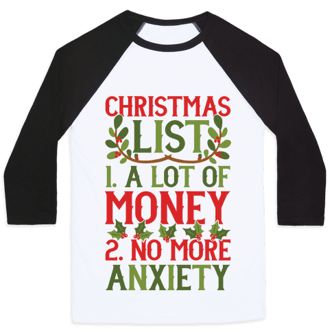 Christmas List: A Lot Of Money, No More Anxiety Baseball Tee