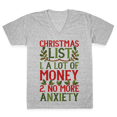 Christmas List: A Lot Of Money, No More Anxiety V-Neck Tee Shirt