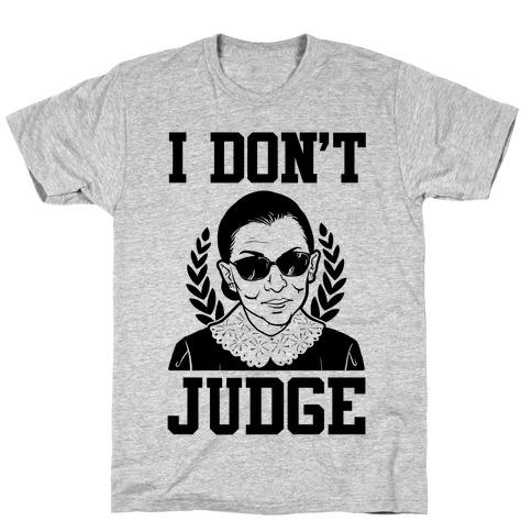 I Don't Judge T-Shirt
