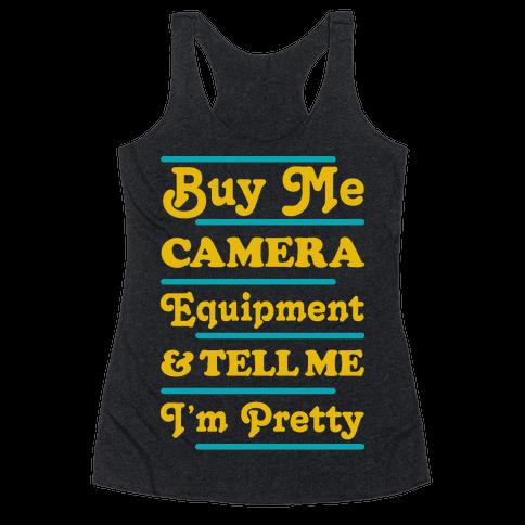 Buy Me Camera Equipment and Tell Me I'm Pretty Racerback Tank Top