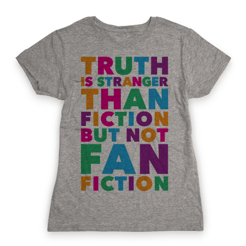 Truth Is Stranger Than Fiction But Not Fanfiction Womens T-Shirt