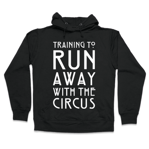 Training To Run Away With The Circus Hooded Sweatshirt