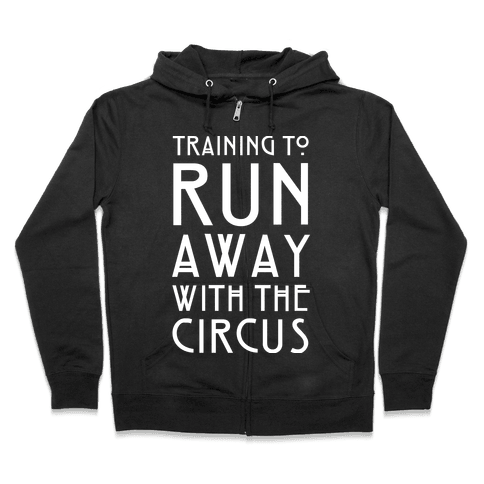 Training To Run Away With The Circus Zip Hoodie