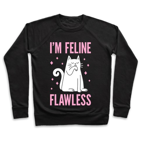 I'm Feline Flawless Pullover