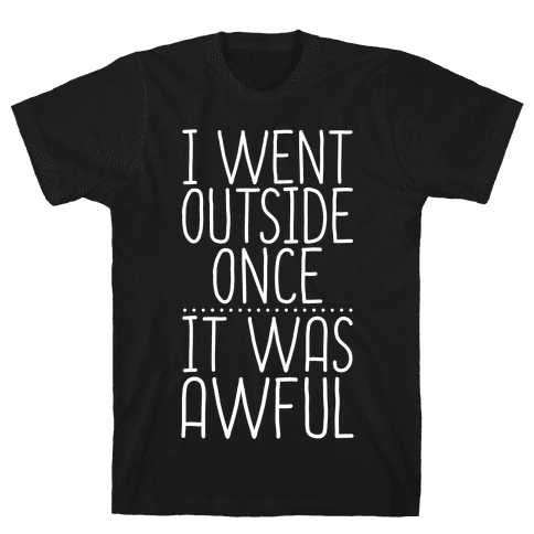 I Went Outside Once, It Was Awful Mens T-Shirt