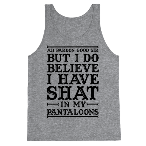 I Do Believe I Have Shat in My Pantaloons Tank Top