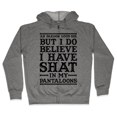 I Do Believe I Have Shat in My Pantaloons Zip Hoodie