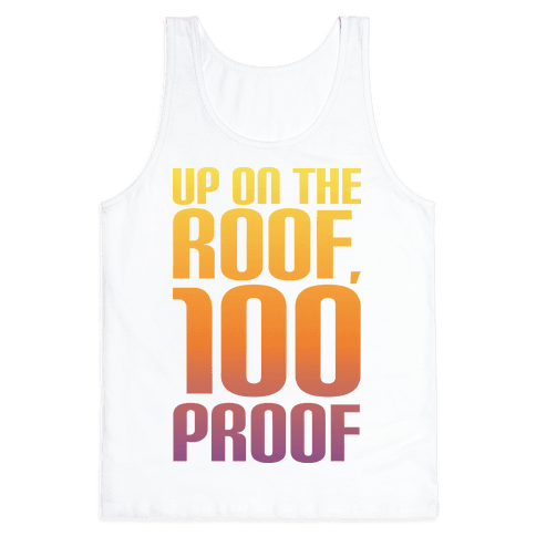 Up On The Roof, 100 Proof Tank Top